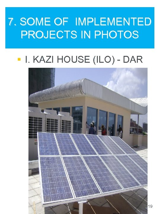 7. SOME OF IMPLEMENTED PROJECTS IN PHOTOS § I. KAZI HOUSE (ILO) - DAR