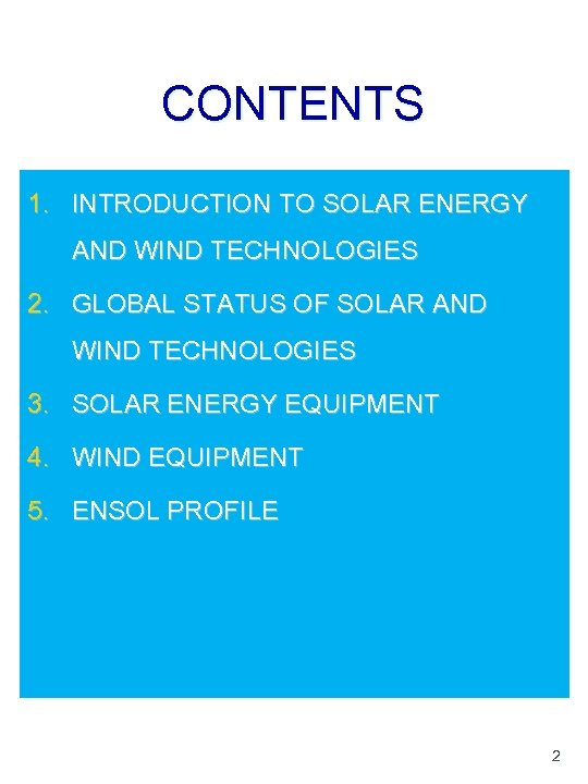 CONTENTS 1. INTRODUCTION TO SOLAR ENERGY AND WIND TECHNOLOGIES 2. GLOBAL STATUS OF SOLAR