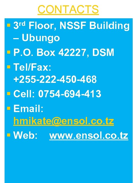 CONTACTS § 3 rd Floor, NSSF Building – Ubungo § P. O. Box 42227,