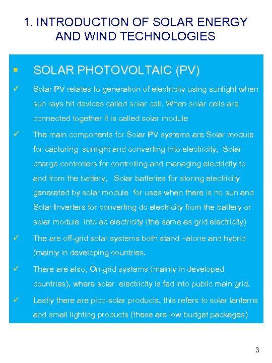 1. INTRODUCTION OF SOLAR ENERGY AND WIND TECHNOLOGIES § SOLAR PHOTOVOLTAIC (PV) ü Solar