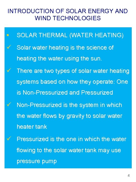 INTRODUCTION OF SOLAR ENERGY AND WIND TECHNOLOGIES § SOLAR THERMAL (WATER HEATING) ü Solar
