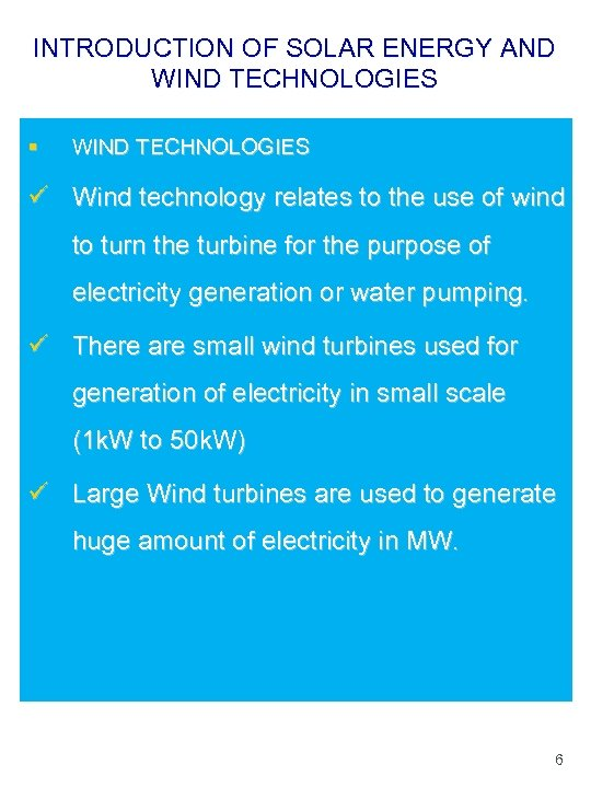 INTRODUCTION OF SOLAR ENERGY AND WIND TECHNOLOGIES § WIND TECHNOLOGIES ü Wind technology relates