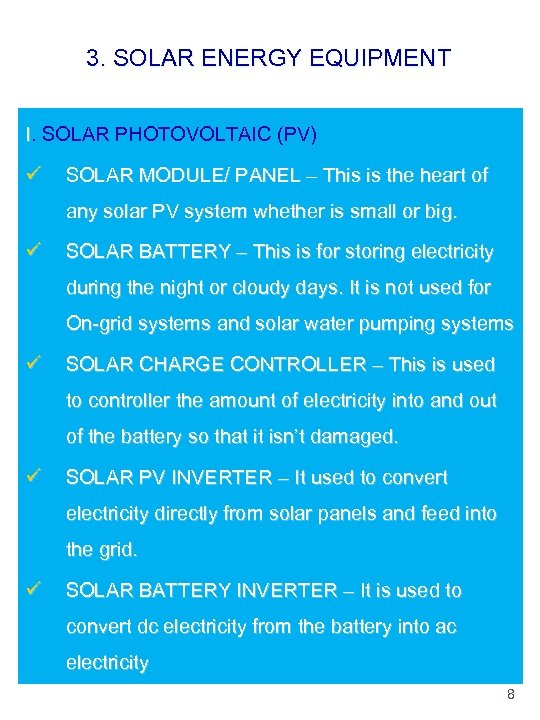 3. SOLAR ENERGY EQUIPMENT I. SOLAR PHOTOVOLTAIC (PV) ü SOLAR MODULE/ PANEL – This