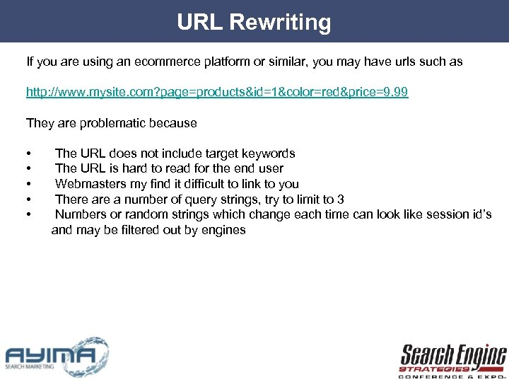 URL Rewriting If you are using an ecommerce platform or similar, you may have