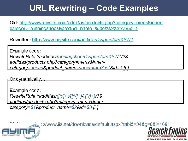 URL Rewriting – Code Examples Old: http: //www. mysite. com/addidas/products. php? category=mens&innercategory=runningshoes&product_name=superstars. XYZ&id=1 Rewritten: