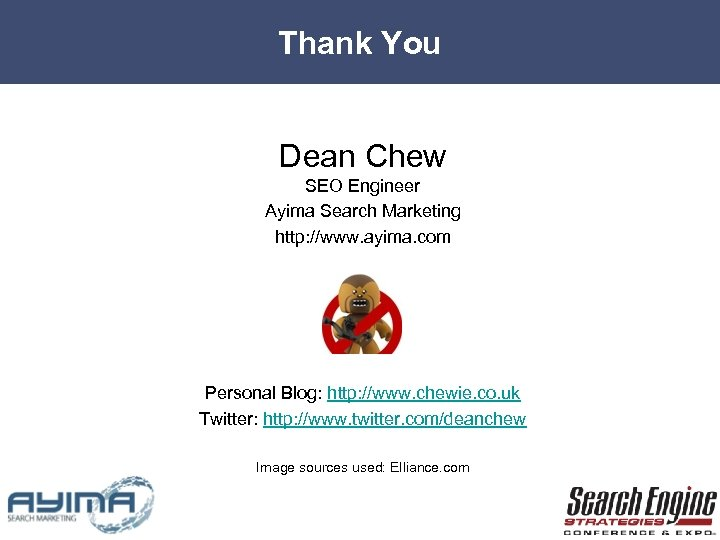 Thank You Dean Chew SEO Engineer Ayima Search Marketing http: //www. ayima. com Personal