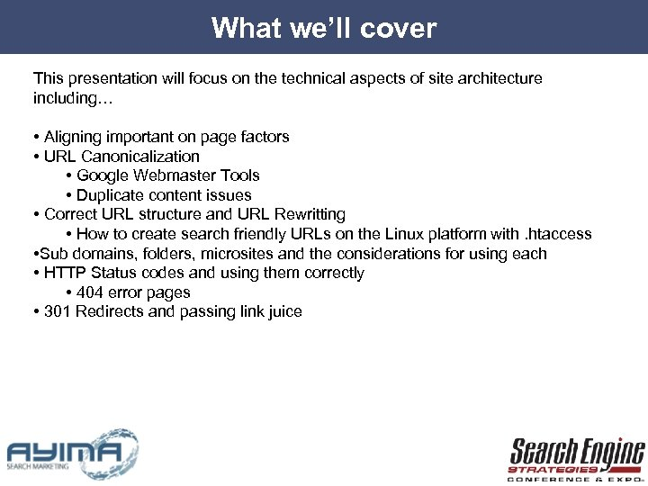 What we'll cover This presentation will focus on the technical aspects of site architecture