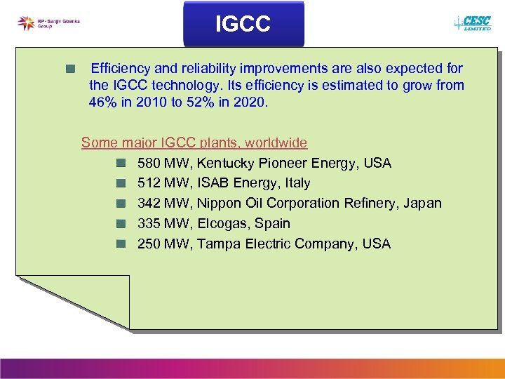 IGCC Efficiency and reliability improvements are also expected for the IGCC technology. Its efficiency