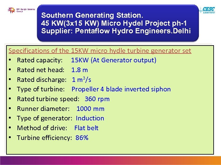 Southern Generating Station. 45 KW(3 x 15 KW) Micro Hydel Project ph-1 Supplier: Pentaflow