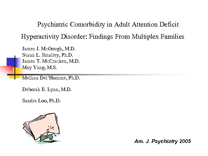 Psychiatric Comorbidity in Adult Attention Deficit Hyperactivity Disorder: Findings From Multiplex Families James J.