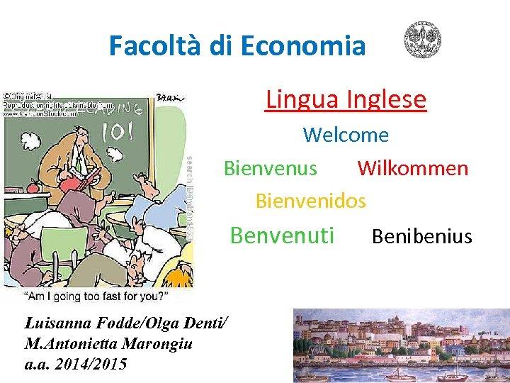 Facoltà di Economia Lingua Inglese Welcome Bienvenus Wilkommen Bienvenidos Benvenuti Benibenius Luisanna Fodde/Olga Denti/