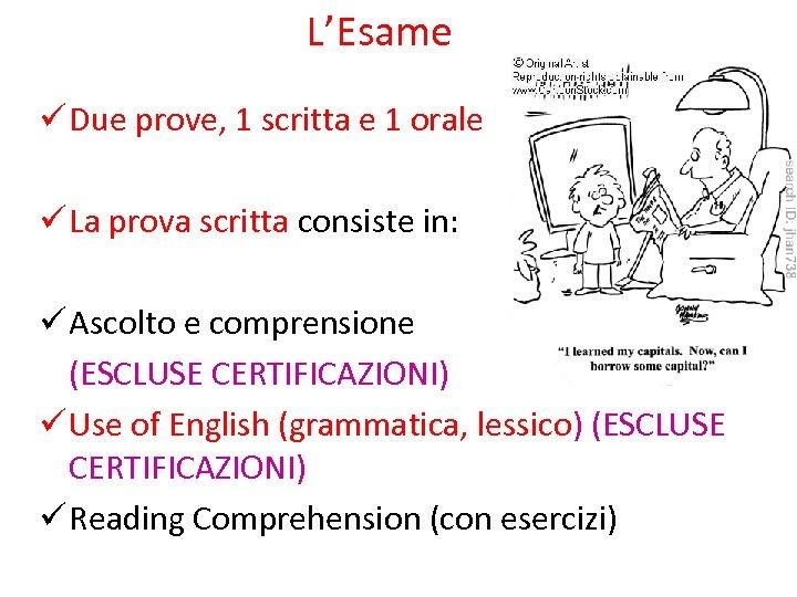 L'Esame ü Due prove, 1 scritta e 1 orale ü La prova scritta consiste