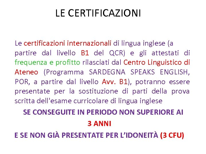 LE CERTIFICAZIONI Le certificazioni internazionali di lingua inglese (a partire dal livello B 1