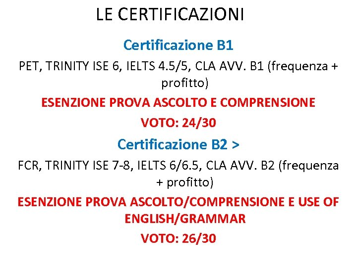 LE CERTIFICAZIONI Certificazione B 1 PET, TRINITY ISE 6, IELTS 4. 5/5, CLA AVV.