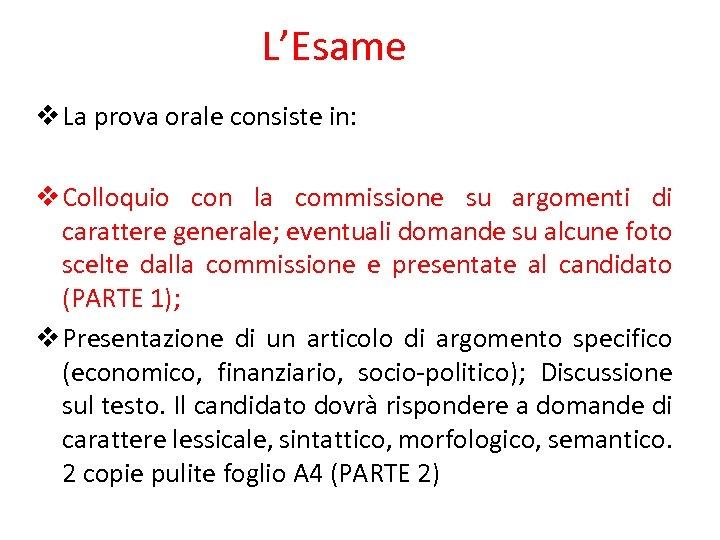 L'Esame v La prova orale consiste in: v Colloquio con la commissione su argomenti