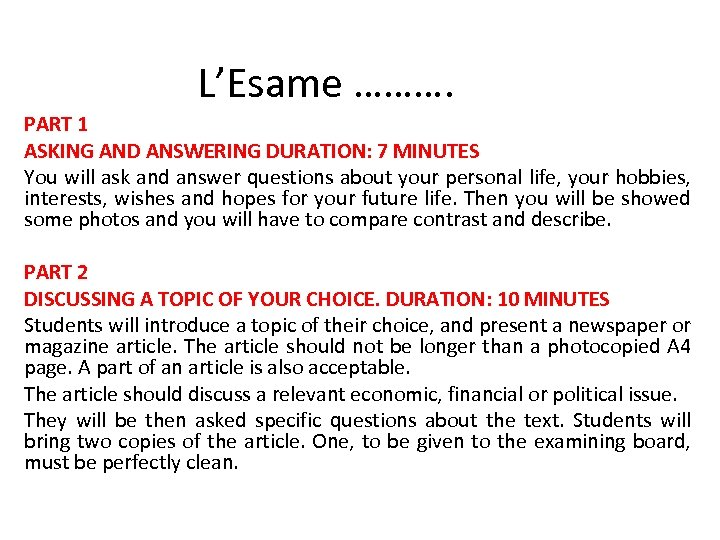 L'Esame ………. PART 1 ASKING AND ANSWERING DURATION: 7 MINUTES You will ask and