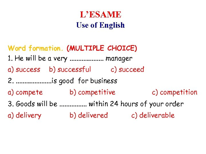 L'ESAME Use of English Word formation. (MULTIPLE CHOICE) 1. He will be a very.