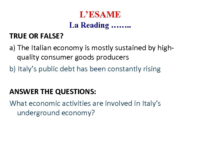 L'ESAME La Reading ……. . TRUE OR FALSE? a) The Italian economy is mostly