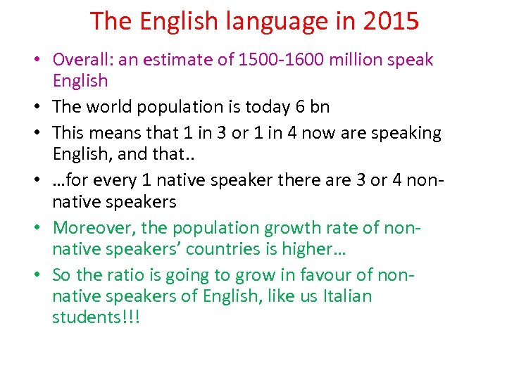 The English language in 2015 • Overall: an estimate of 1500 -1600 million speak