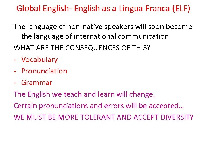 Global English- English as a Lingua Franca (ELF) The language of non-native speakers will