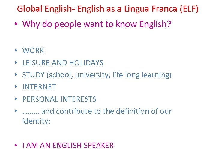 Global English- English as a Lingua Franca (ELF) • Why do people want to