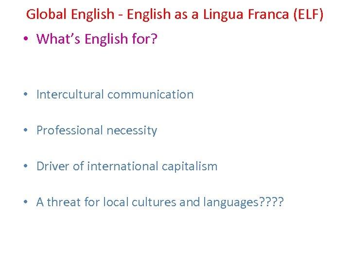 Global English - English as a Lingua Franca (ELF) • What's English for? •