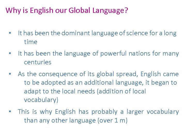 Why is English our Global Language? • It has been the dominant language of
