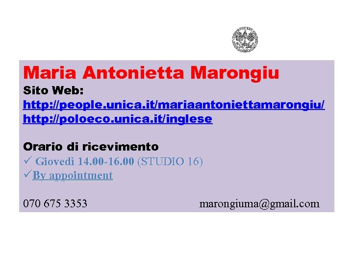 Maria Antonietta Marongiu Sito Web: http: //people. unica. it/mariaantoniettamarongiu/ http: //poloeco. unica. it/inglese Orario