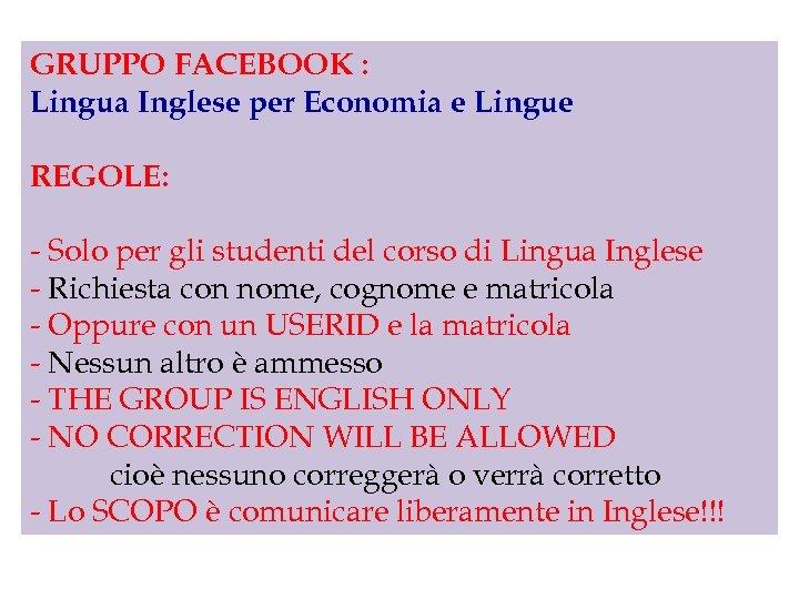 GRUPPO FACEBOOK : Lingua Inglese per Economia e Lingue REGOLE: - Solo per gli