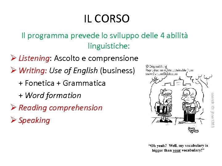 IL CORSO Il programma prevede lo sviluppo delle 4 abilità linguistiche: Ø Listening: Ascolto