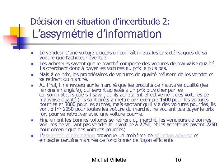 Décision en situation d'incertitude 2: L'assymétrie d'information Le vendeur d'une voiture d'occasion connaît mieux