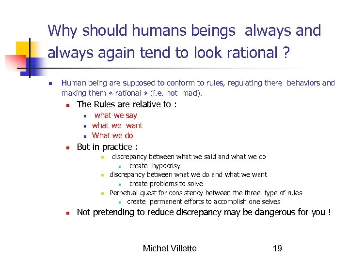 Why should humans beings always and always again tend to look rational ? Human