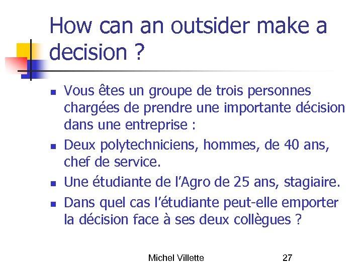 How can an outsider make a decision ? Vous êtes un groupe de trois