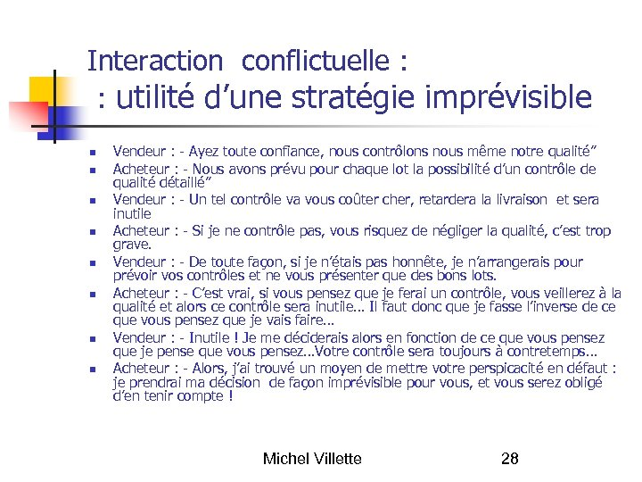 Interaction conflictuelle : : utilité d'une stratégie imprévisible Vendeur : - Ayez toute confiance,