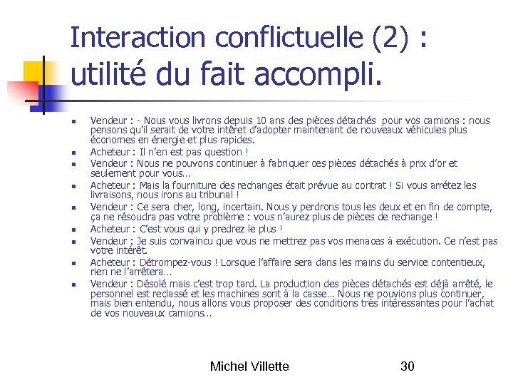 Interaction conflictuelle (2) : utilité du fait accompli. Vendeur : - Nous vous livrons