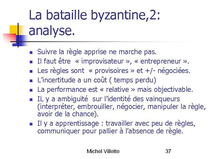 La bataille byzantine, 2: analyse. Suivre la règle apprise ne marche pas. Il faut
