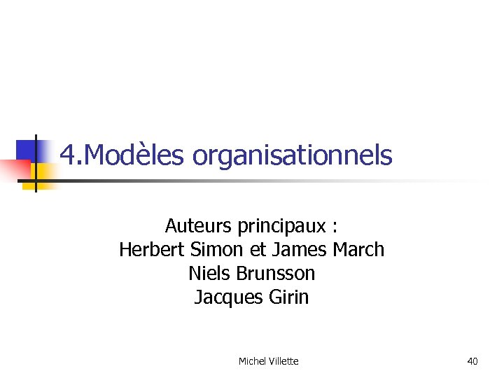 4. Modèles organisationnels Auteurs principaux : Herbert Simon et James March Niels Brunsson Jacques