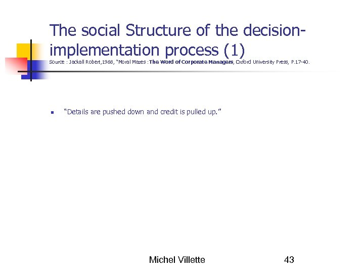 "The social Structure of the decisionimplementation process (1) Source : Jackall Robert, 1988, ""Moral"