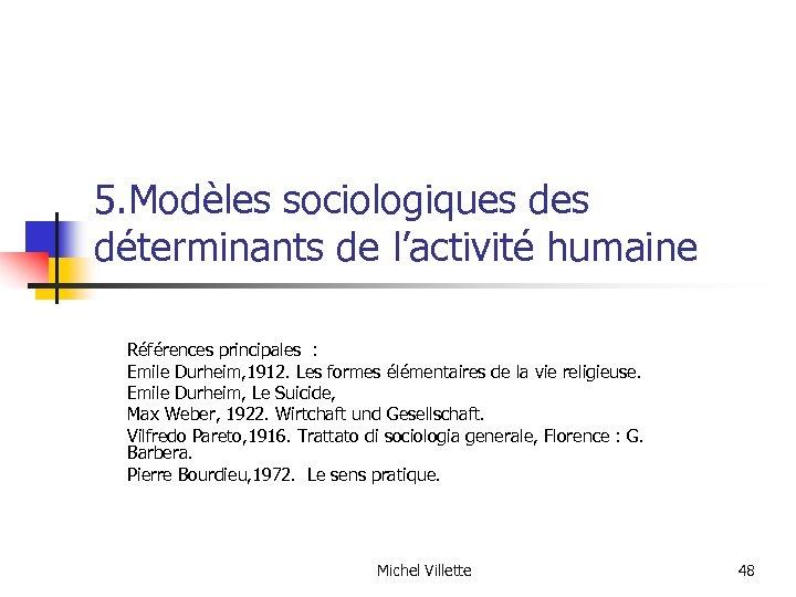 5. Modèles sociologiques déterminants de l'activité humaine Références principales : Emile Durheim, 1912. Les