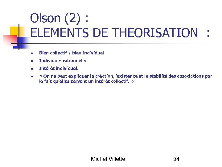 Olson (2) : ELEMENTS DE THEORISATION : Bien collectif / bien individuel Individu «