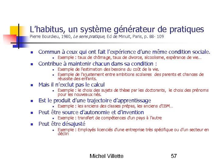L'habitus, un système générateur de pratiques Pierre Bourdieu, 1980, Le sens pratique, Ed de