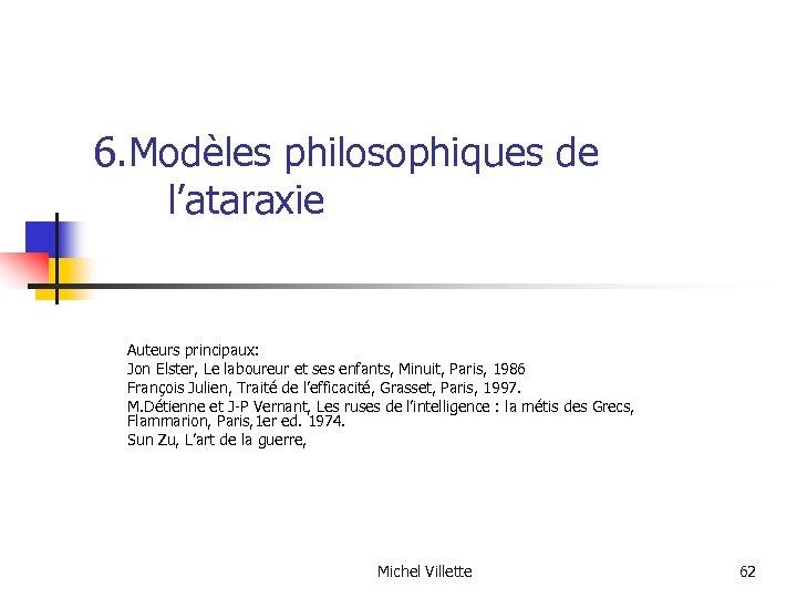 6. Modèles philosophiques de l'ataraxie Auteurs principaux: Jon Elster, Le laboureur et ses enfants,