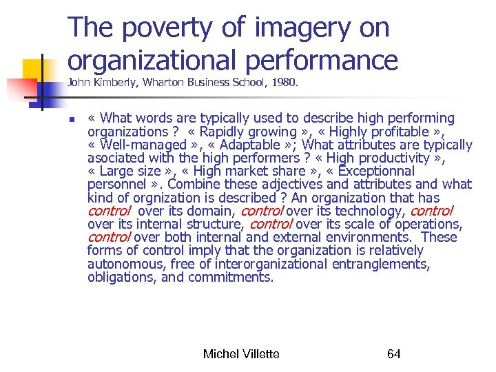 The poverty of imagery on organizational performance John Kimberly, Wharton Business School, 1980. «