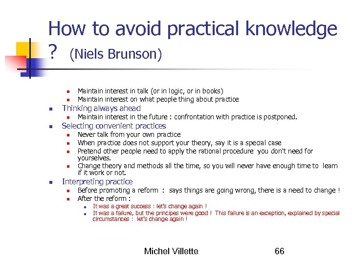 How to avoid practical knowledge ? (Niels Brunson) Thinking always ahead Maintain interest in