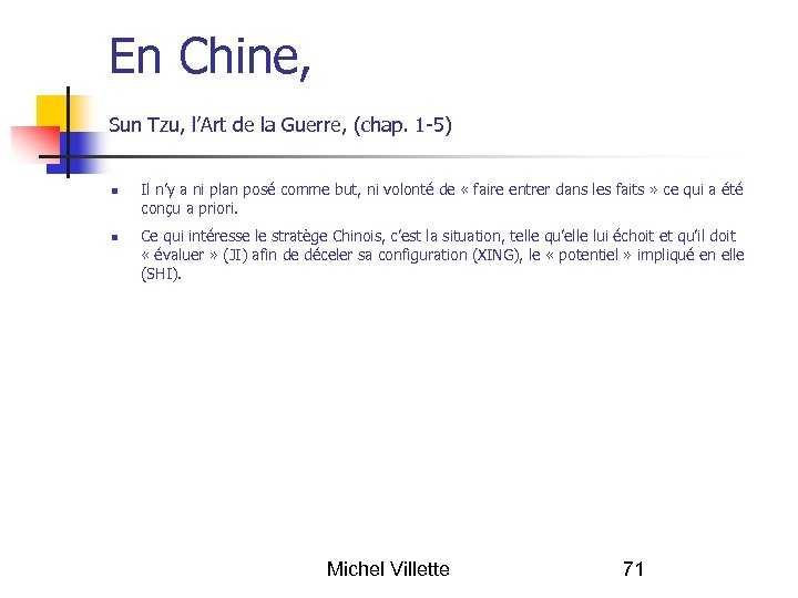 En Chine, Sun Tzu, l'Art de la Guerre, (chap. 1 -5) Il n'y a
