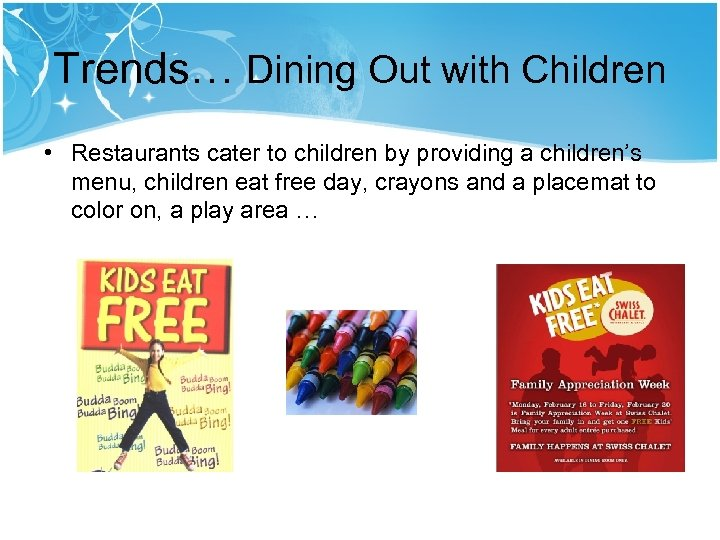 Trends… Dining Out with Children • Restaurants cater to children by providing a children's