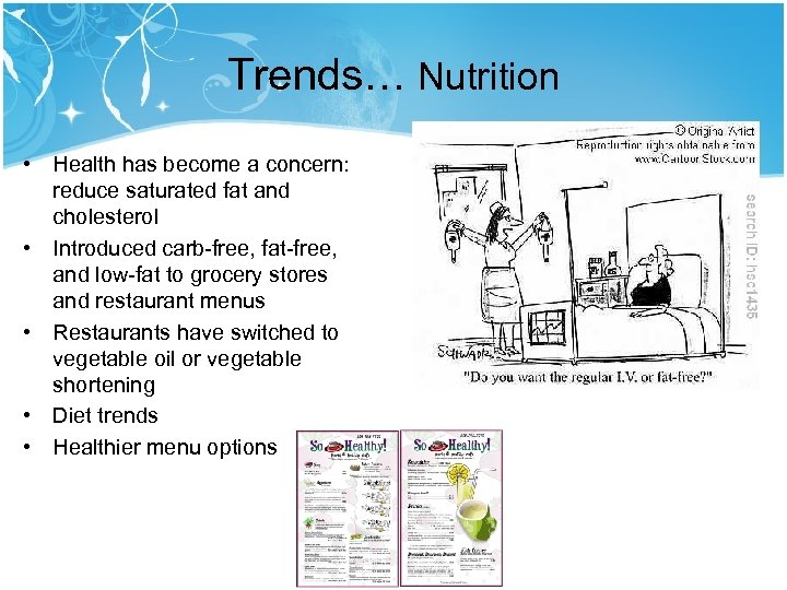 Trends… Nutrition • Health has become a concern: reduce saturated fat and cholesterol •