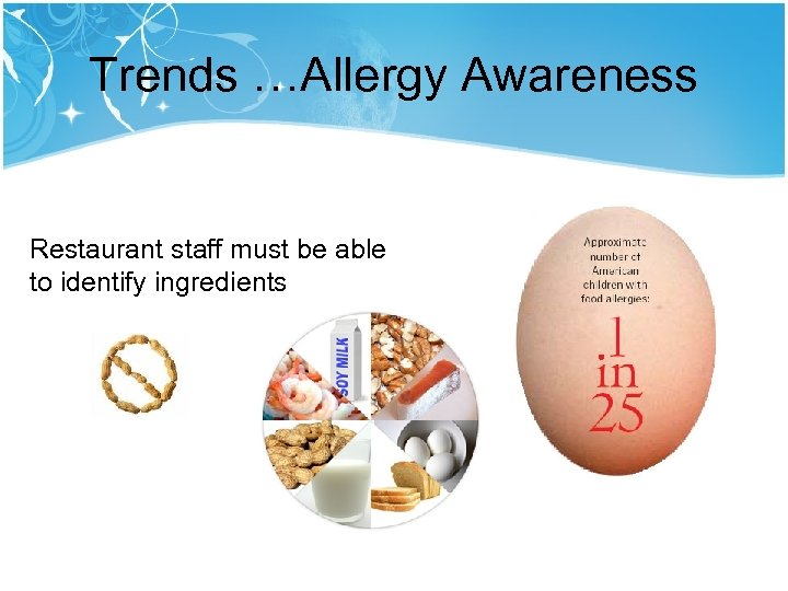Trends …Allergy Awareness Restaurant staff must be able to identify ingredients