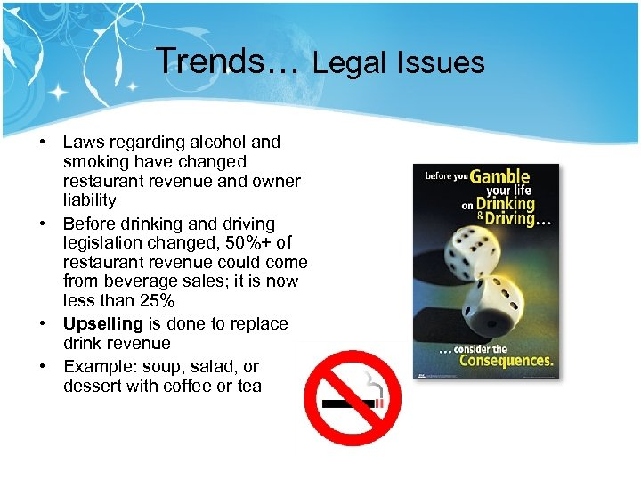 Trends… Legal Issues • Laws regarding alcohol and smoking have changed restaurant revenue and
