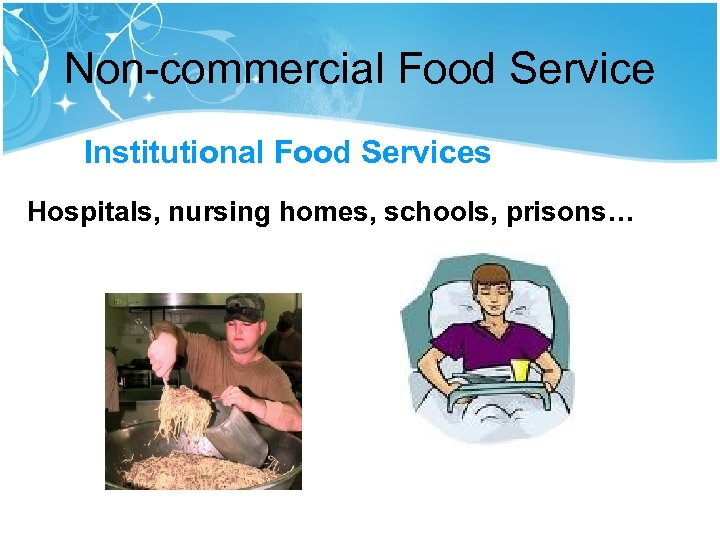 Non-commercial Food Service Institutional Food Services Hospitals, nursing homes, schools, prisons…